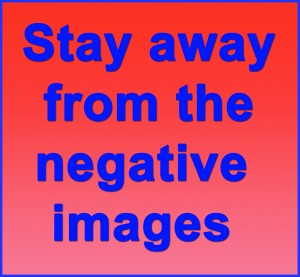 Stay away from the negative images