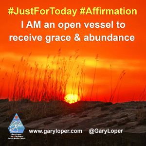 JustForToday Quote - I AM an open vessel to receive grace & abundance