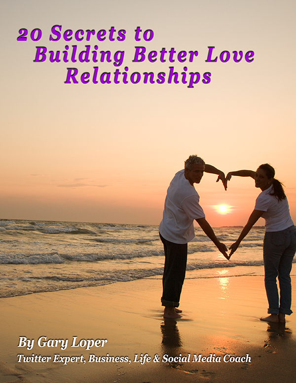 Gary Loper Life Business Social Media Coach 20 Secrets to Building Better Love Relationships eBook