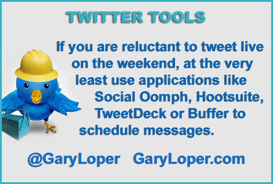 TWITTER TOOLS If you are reluctant to tweet live on the weekend - Gary Loper