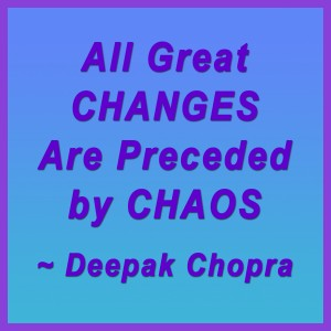 All great changes are preceded by chaos Deepak Chopra 2