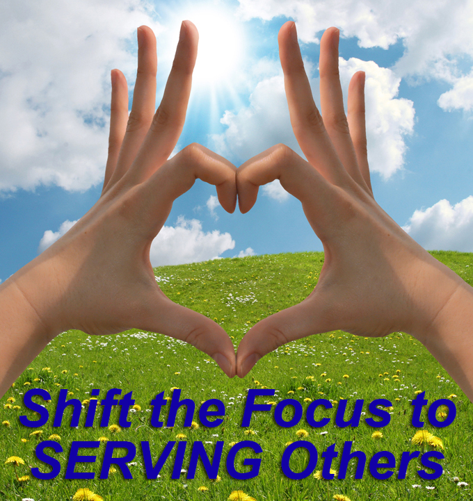 Shift the Focus to Serving Others Updated