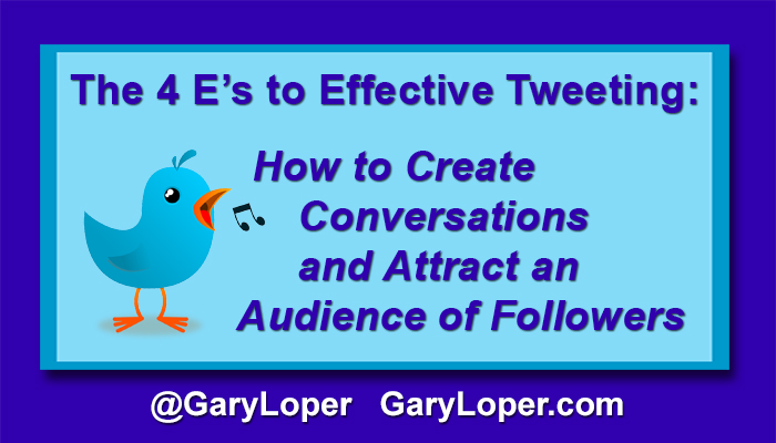 The 4 E's to Effective Tweeting How to Create Conversations and Attract an Audience of Followers