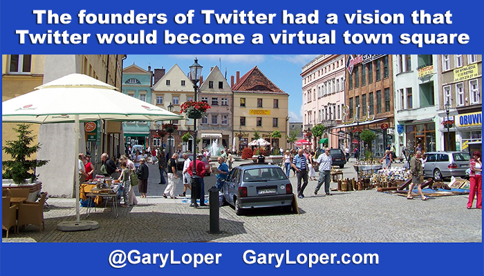 The founders of Twitter had a vision that Twitter would become a virtual town square