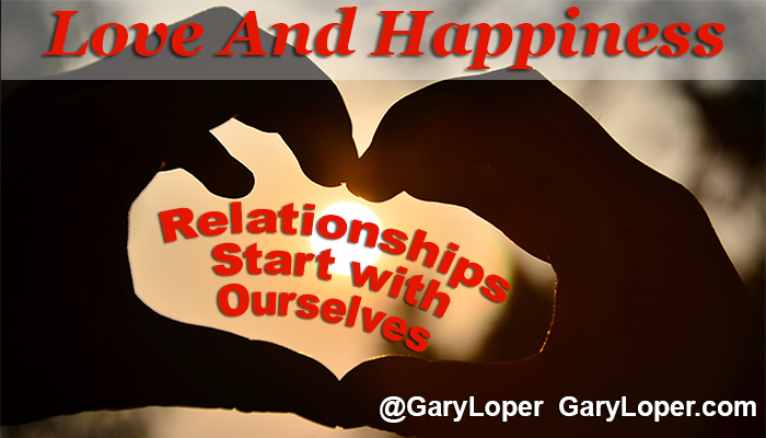 Love and Happiness - Relationships start with ourselves