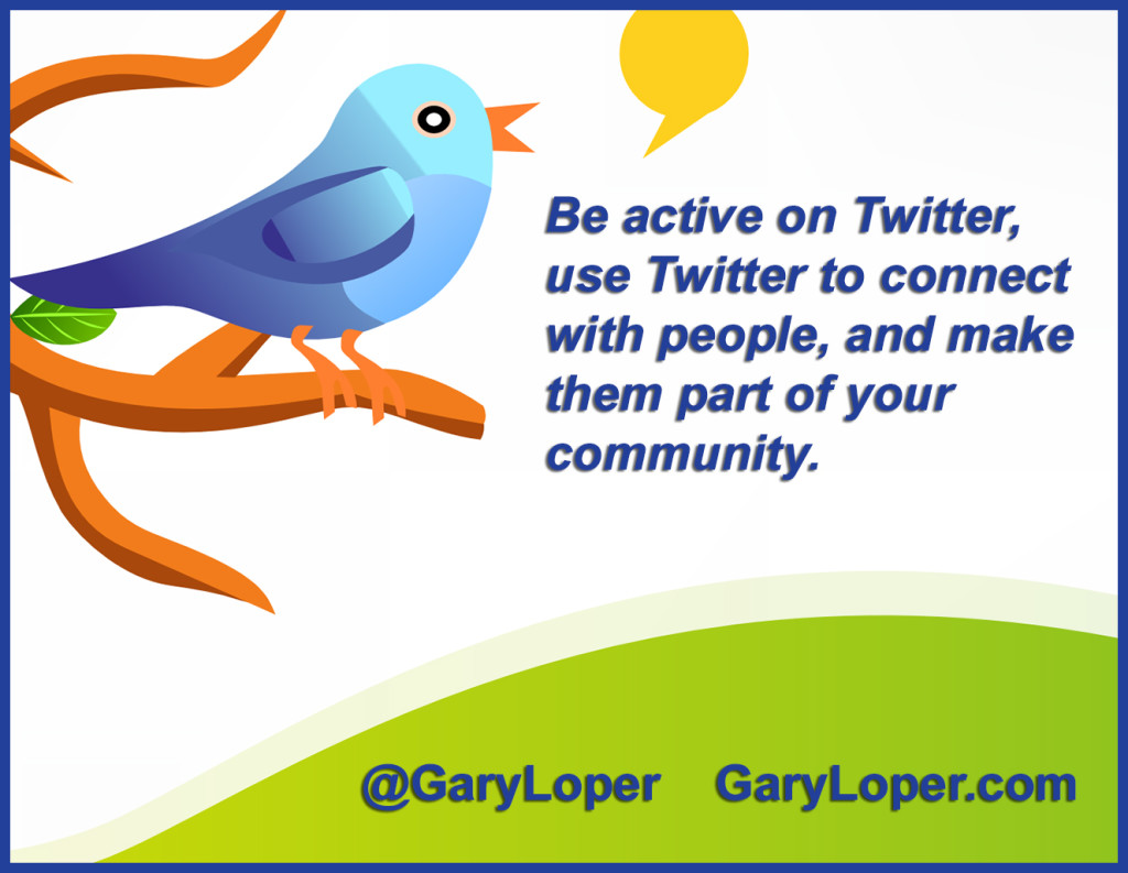 Be active on Twitter,use Twitter to connect with people