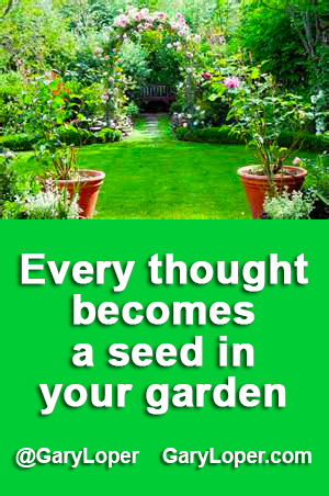 Every thought becomes a seed in your garden