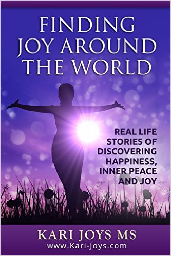 Finding Joy Around The World Real Life Stories of Discovering Happiness, Inner Peace