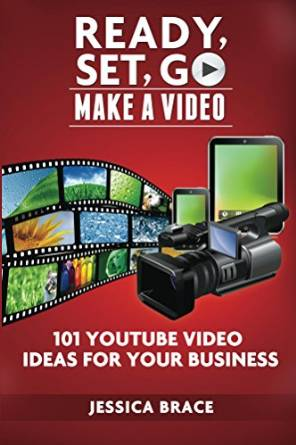 Ready, Set, GO Make A Video 101 YouTube Ideas for Your Businessv