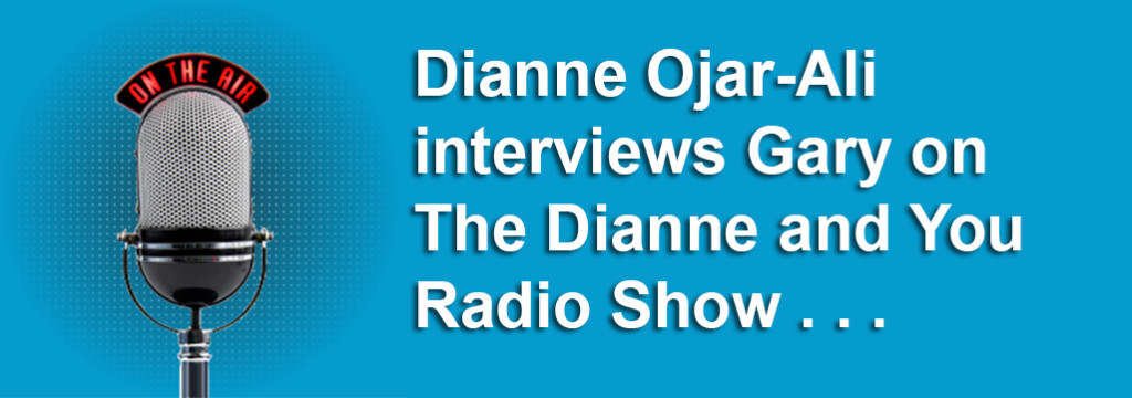 Dianne Ojar-Ali interviews Gary on The Dianne and You Radio Show