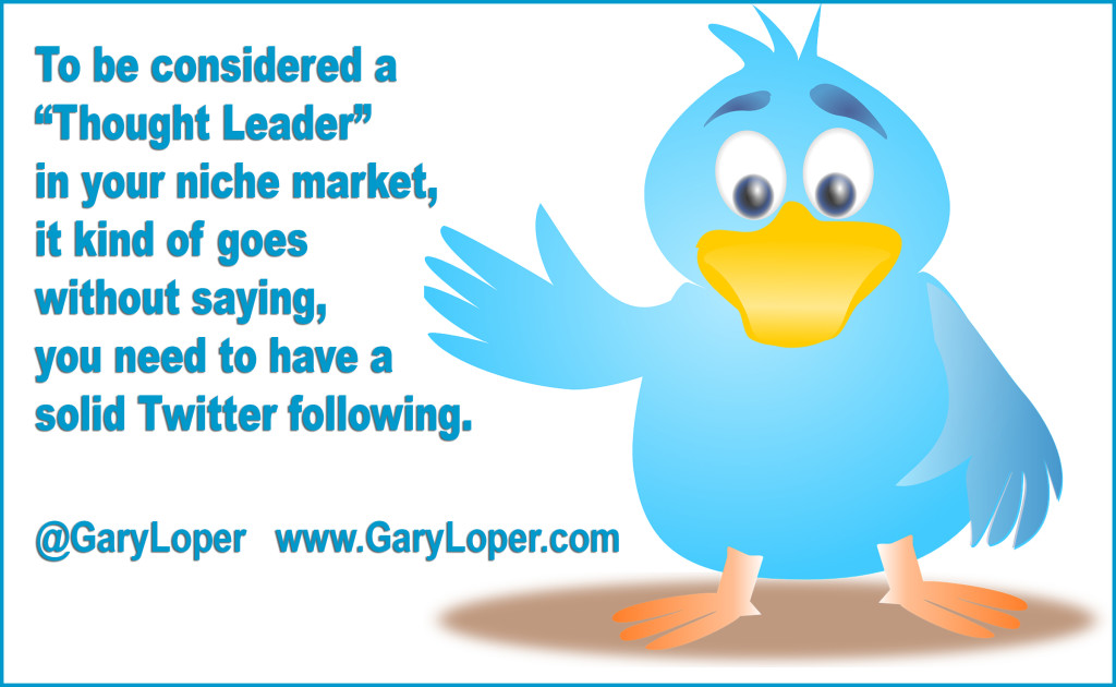 To be considered a Thought Leader in your niche market, it kind of goes without saying, you need to have a solid Twitter following