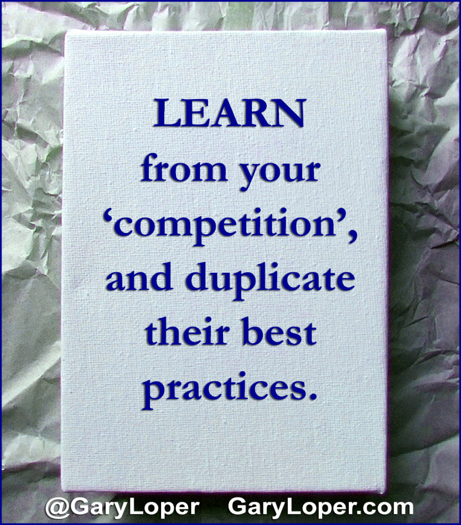 learn from your 'competition', and duplicate their best practices