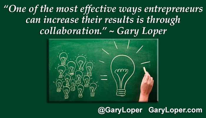 Collaboration - One of the most effective ways entrepreneurs can increase their results is through collaboration