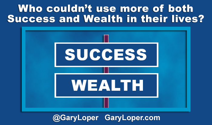 Who couldn't use more of both Success and Wealth in their lives