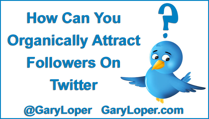 How Can You Organically Attract Followers on Twitter